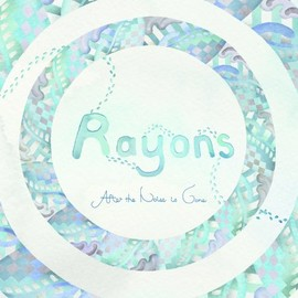 Rayons - After the noise is gone