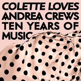 COLETTE LOVES ANDREA CREWS - 10 Years Of Music