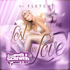 Dj Fletch & Dj Whut It Dew - Lost In Love (Chopped & Screwed)