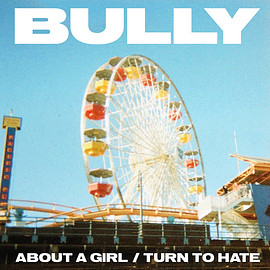 Bully - About a Girl / Turn to Hate
