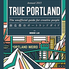 BRIDGE LAB (著), 黒崎輝男 (監修) - TRUE PORTLAND -The unofficial guide for creative people- 創造都市ポートランドガイド Annual 2015