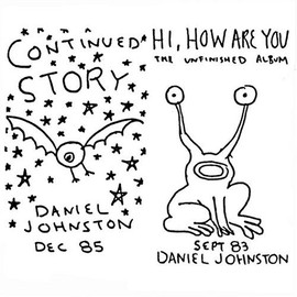 Daniel Johnston - Continued Story / Hi, How Are You