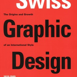 Richard Holis - Swiss Graphic Design: The Origins and Growth of an International Style, 1920-1965