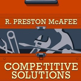 R. Preston McAfee - Competitive Solutions: The Strategist's Toolkit