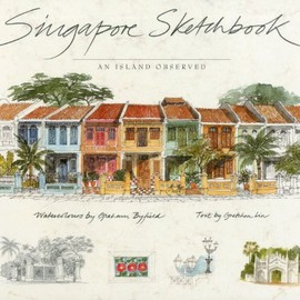 Gretchen Liu , Grahm Byfield - Singapore Sketchbook: An Island Observed