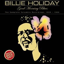 Billie Holiday - Good Morning Blues: The Complete Columbia Recordings (1933-1950)