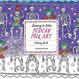 Molly Hatch - Journey in Color: Mexican Folk Art: Coloring Book