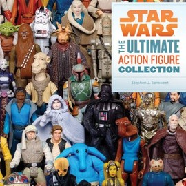 Stephen Sansweet - Star Wars: The Ultimate Action Figure Collection: 35 Years of Characters