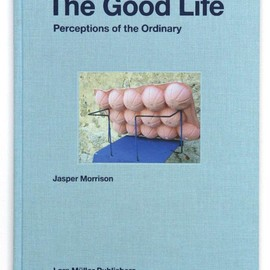 Jasper Morrison - The Good Life — Perceptions of the Ordinary