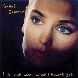 I Do Not Want What I Haven't Got/Sinead O'Connor