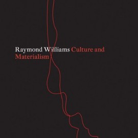 Raymond Williams - Culture and Materialism: Selected Essays (Radical Thinkers)