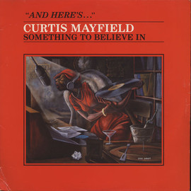 Curtis Mayfield  - CURTIS MAYFIELD / SOMETHING TO BELIEVE IN