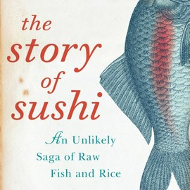 John Condon - The Story of Sushi: An Unlikely Saga of Raw Fish and Rice (P.S.) [Paperback]