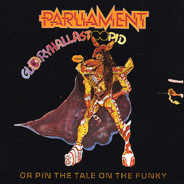 Parliament - GloryHallaStoopid (Pin The Tale On The Funky)