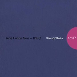 Jane Fulton Suri - Thoughtless Acts?: Observations on Intuitive Design