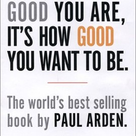Paul Arden - It's Not How Good You Are, Its How Good You Want to Be