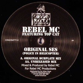 Rebel MC feat TOP CAT - Original Ses (Police In Helicopter) / CongoNatty