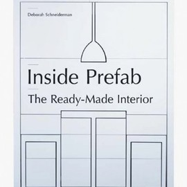 Daborah Schneiderman - Inside Prefab: The Ready-made Interior