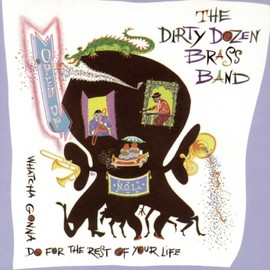 The Dirty Dozen Brass Band - Open Up: Whatcha Gonna Do