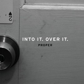 Into It. Over It. - Proper