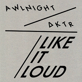 Awlnight x ΔKTR - Like It Loud