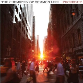FUCKED UP - Chemistry of Common Life