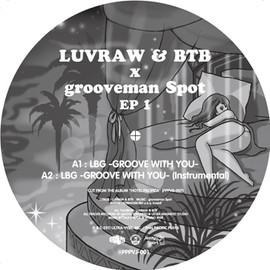 LUVRAW & BTB - LBG - GROOVE WITH YOU / SMILE (grooveman Spot Remix)