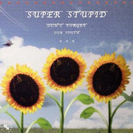 SUPER STUPID - DON'T FOFGET OUR YOUTH