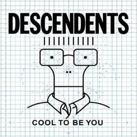 Decendents - Cool To Be You