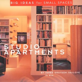 James Grayson Trulove, Il Kim - Studio Apartments: Big Ideas for Small Spaces