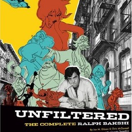 Ralph Bakshi - Unfiltered: The Complete Ralph Bakshi The Force Behind Fritz the Cat, Mighty Mouse, Cool World, and Heavy Traffic