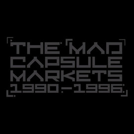 THE MAD CAPSULE MARKETS - 1990-1996
