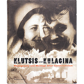 Gustav Klutsis, Valentina Kulagina (著) グスタフ・クルーツィス、ヴァレンティナ・クラギーナ - Gustav Klutsis and Valentina Kulagina: Photography and Montage After Constructivism