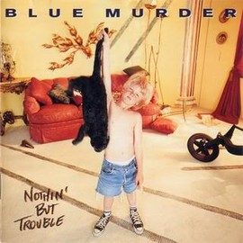 Blue Murder - Nothin' But Trouble