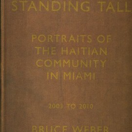 Bruce Weber - Standing Tall: Portraits of the Haitian Community in Miami, 2003 - 2010,