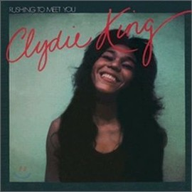 CLYDIE KING - RUSHING TO MEET YOU