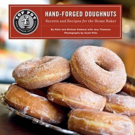Mark Klebeck, Michael Klebeck, Scott Pitts &  Jess Thomson - Top Pot Hand-Forged Doughnuts: Secrets and Recipes for the Home Baker