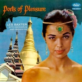 Les Baxter - Ports of Pleasure