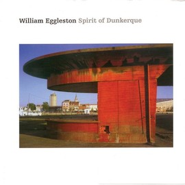 WILLIAM EGGLESTON - Spirit of Dunkerue: William Eggleston