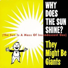 They Might Be Giants - Why Does the Sun Shine?