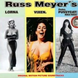 Various Artists - Russ Meyer's Original Motion Picture Soundtracks: Lorna / Vixen / Faster Pussycat! Kill! Kill! - V.A.