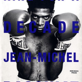 JEAN MICHEL BASQUIAT - KING FOR A DECADE