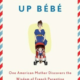 Pamela Druckerman - Bringing Up Bebe: One American Mother Discovers the Wisdom of French Parenting
