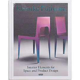 Keisuke Fujiwara (著), Riyo Namigata (翻訳) 藤原敬介 - Keisuke Fujiwara: Interior Elements for Space and Product Design 藤原敬介
