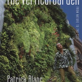 PATRICK BLANC - The Vertical Garden: From Nature to the City