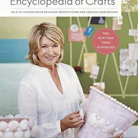Martha Stewart - Martha Stewart's Encyclopedia of Crafts: An A-to-Z Guide with Detailed Instructions and Endless Inspiration