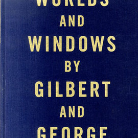 Gilbert & George - Worlds and Windows by Gilbert and George