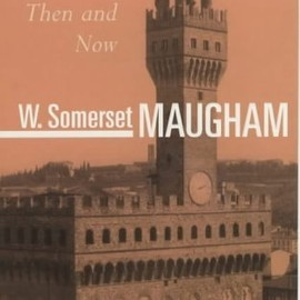 W.Somerset Maugham - Then and Now (The works of W. Somerset Maugham)