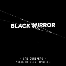 Clint Mansell - Black Mirror - San Junipero: Original Soundtrack
