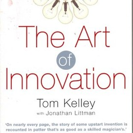 Tom Kelly - The Art of Innovation: Success Through Innovation the IDEO Way
